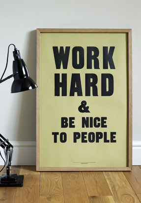 """Work hard and be nice to people"" by Anthony Burrill"